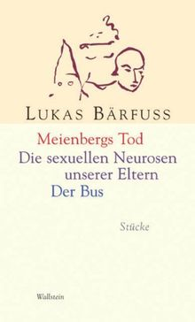 Meienbergs Tod / Die sexuellen Neurosen unserer Eltern / Der Bus. Stücke