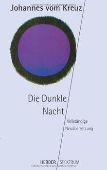 Sämtliche Werke. Vollständige Neuübertragung: Die Dunkle Nacht: Vollständige Neuübersetzung. Sämtliche Werke Band 1: BD 1 (HERDER spektrum)