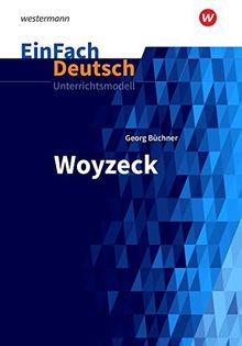 EinFach Deutsch Unterrichtsmodelle: Georg Büchner: Woyzeck - Neubearbeitung: Gymnasiale Oberstufe