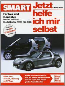 Smart fortwo und roadster: Benziner und Diesel. Modelljahre 1998 bis 2006 (Jetzt helfe ich mir selbst)
