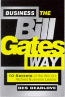 Business the Bill Gates Way: 10 Secrets of the Worlds Richest Business Leader (Bigshots S.)