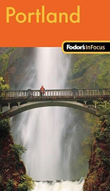 Fodor's In Focus Portland, 1st Edition (Travel Guide, Band 1)
