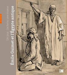 Un jour, j'achetai une momie, Emile Guimet et l'Egypte antique : Catalogues de l'exposition présentée au musée des Beaux-Arts de Lyon, du 30 mars au 2 juillet 2012