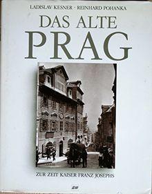 Das alte Prag. Zur Zeit Kaiser Franz Josephs