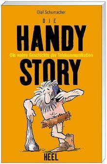 Die Handy- Story. Die wahre Geschichte der Telekommunikation