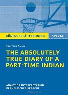 Königs Erläuterungen: The Absolutely True Diary of a Part-Time Indian: Textanalyse und Interpretation in englischer Sprache (Königs Erläuterungen Spezial)