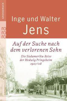 Auf der Suche nach dem verlorenen Sohn: Die Südamerika-Reise der Hedwig Pringsheim 1907/08. Erweiterte Ausgabe mit neuen Dokumenten