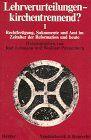 Lehrverurteilungen, kirchentrennend?, Tl.1, Rechtfertigung, Sakramente und Amt im Zeitalter der Reformation und heute