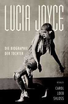 Lucia Joyce: Die Biographie der Tochter