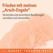 """Frieden mit meinen """"Arsch-Engeln"""" - Meditations-CD: Verstrickte und verstrittene Beziehungen verstehen und verwandeln"""