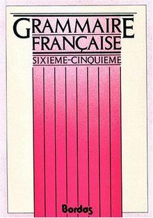 GRAMMAIRE FRANCAISE 6EME ET 5EME. Initiation au latin et au grec