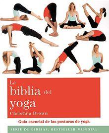 La biblia del yoga : guía esencial de las posturas del yoga (Biblias)