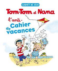 Anti-cahier de vacances de Tom-Tom et Nana : Un été studieux pour les enfants paresseux