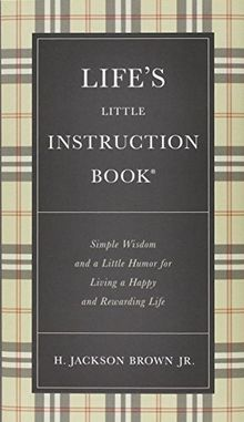 Life's Little Instruction Book: Simple Wisdom and a Little Humor for Living a Happy and Rewarding Life