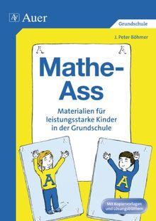 Mathe-Ass: Materialien für leistungsstarke Kinder in der Grundschule. Mit Kopiervorlagen und Lösungsblättern