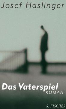 Das Vaterspiel Roman Von Josef Haslinger