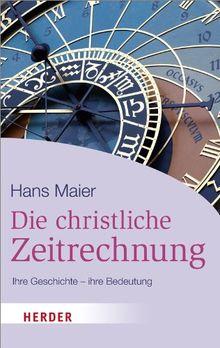 Die christliche Zeitrechnung: Ihre Geschichte - ihre Bedeutung (HERDER spektrum)