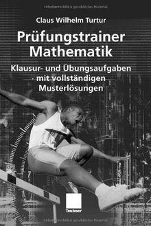 Prüfungstrainer Mathematik: Klausur- und Übungsaufgaben mit vollständigen Musterlösungen