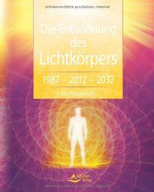 Die Entwicklung Des Lichtkorpers 1987 2012 2032 Ein Praxisbuch Von Der Zeitenwende Bis Zum Goldenen Zeitalter Von Diethard Stelzl