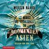 Mohsin Hamid: So wirst du stinkreich im boomenden Asien (4 CDs)