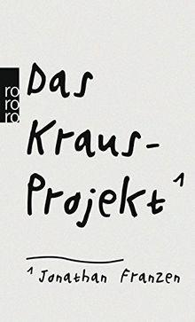 Das Kraus-Projekt: Aufsätze von Karl Kraus mit Anmerkungen von Jonathan Franzen