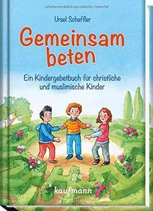 Gemeinsam beten: Ein Kindergebetbuch für christliche und muslimische Kinder