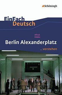EinFach Deutsch ...verstehen. Interpretationshilfen: EinFach Deutsch ...verstehen: Alfred Döblin: Berlin Alexanderplatz