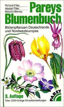 Pareys Blumenbuch: Blütenpflanzen Deutschlands und Nordwesteuropas