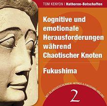 Kognitive und emotionale Herausforderungen während Chaotischer Knoten & Fukushima: Zwei Botschaften der Hathoren (Hörbuch mit Klanggeschenken) (Hathoren-Hörbücher)