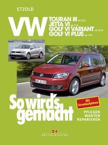 VW Touran III (ab 8/10): VW Jetta VI (ab 7/10), VW Golf VI Variant (ab 10/09), VW Golf VI Plus (ab 3/09), So wird's gemacht Band 151: VW Jetta VI (ab ... (ab 10/09), VW Golf VI Plus (ab 3/09)