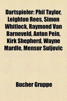 Dartspieler: Phil Taylor, Leighton Rees, Simon Whitlock, Raymond Van Barneveld, Anton Pein, Kirk Shepherd, Wayne Mardle, Mensur Sul