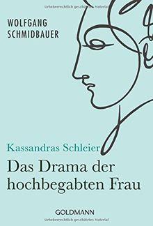 Kassandras Schleier: Das Drama der hochbegabten Frau