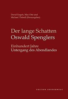 Der lange Schatten Oswald Spenglers: Einhundert Jahre Untergang des Abendlandes (Schriftenreihe der Oswald Spengler Society for the Study of Humanity and World History)