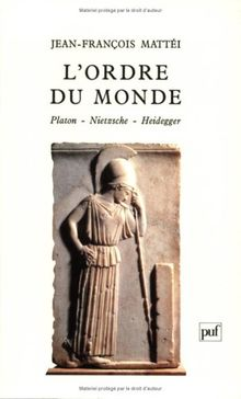 L'Ordre du monde : Platon, Nietzsche, Heidegger
