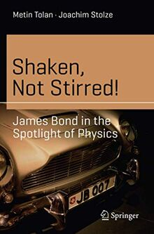 Shaken, Not Stirred!: James Bond in the Spotlight of Physics (Science and Fiction)