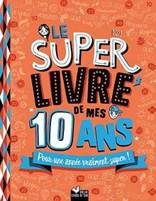 Le super livre de mes 10 ans : Pour une année vraiment super !