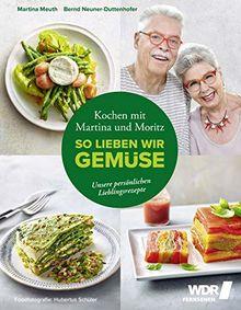 Kochen mit Martina und Moritz - So lieben wir Gemüse: Unsere persönlichen Lieblingsrezepte