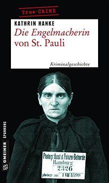 Die Engelmacherin von St. Pauli: Kriminalgeschichte um Elisabeth Wiese (Wahre Verbrechen im GMEINER-Verlag)