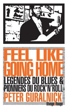 Feel like going home : Légende du blues et pionniers du rock'n'roll