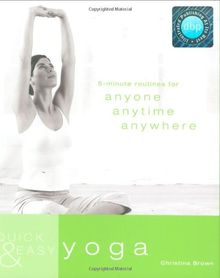 Quick and Easy Yoga: 5-Minute Routines for Anyone, Anytime, Anywhere