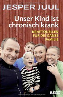 Unser Kind ist chronisch krank: Kraftquellen für die ganze Familie