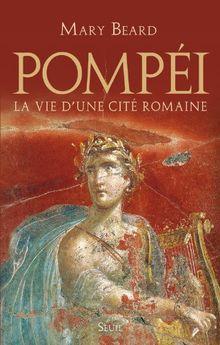 Pompéi : La vie d'une cité romaine