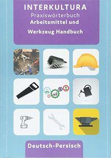Arbeitsmittel und Werkzeug Handbuch: Deutsch-Persisch-Dari / Persisch-Dari -Deutsch (Praxiswörterbuch für die Arbeitswelt / Deutsch-Persisch Dari)