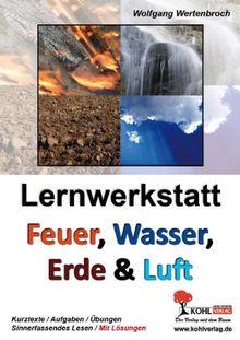 Lernwerkstatt - Feuer, Wasser, Erde und Luft: Kurztexte - Aufgaben - Übungen - Sinnerfassendes Lesen - Mit Lösungen