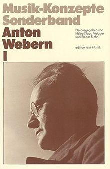 Anton Webern I (Musik-Konzepte Sonderband)