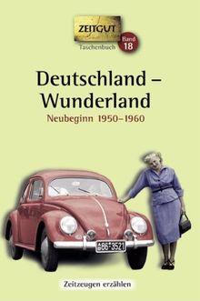 Deutschland - Wunderland: Erinnerungen 1950-1960. 44 Erinnerungen an Ost und West