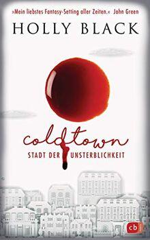 COLDTOWN – Stadt der Unsterblichkeit: »Coldtown ist mein liebstes Fantasy-Setting aller Zeiten.« John Green
