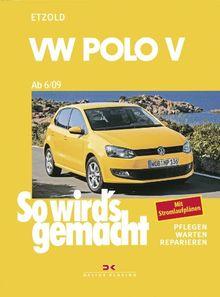 So wird's gemacht. Pflegen - warten - reparieren: VW Polo ab 6/09: So wird's gemacht - Band 149: 60-105 PS und Diesel 75-105 PS: BD 149