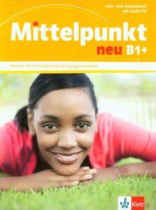 Mittelpunkt / Lehr- und Arbeitsbuch mit Audio-CD B1+: Deutsch als Fremdsprache für Fortgeschrittene