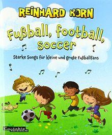 Fußball, football, soccer: Starke Songs für kleine und große Fußballfans